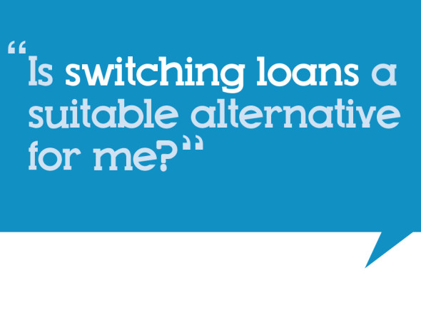 Is switching loans a suitable alternative for me?